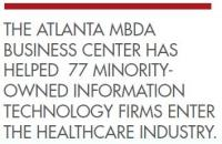 The Atlanta MBDA Business Center has helped 77 minority-owned information technology firms enter the healthcare industry.