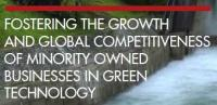 FOSTERING THE GROWTH  AND GLOBAL COMPETITIVENESS  OF MINORITY OWNED  BUSINESSES IN GREEN TECHNOLOGY