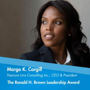 The Ronald H. Brown Leadership Award is presented to Margo K. Cargill, founder and CEO of Titanium Linx Consulting Inc., and president of the Uniondale New York Chamber of Commerce
