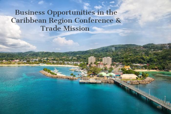 Business Opportunities in the Caribbean Region Conference & Trade Mission